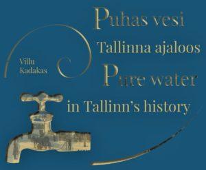 """Raamat: """"Puhas vesi Tallinna ajaloos"""", koostaja arheoloog Villu Kadakas"""