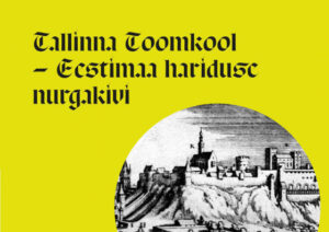 """<b>Näitus Linnamuuseumis:</b> 700 aastast haridust """"Tallinna Toomkool - Eestimaa hariduse nurgakivi"""""""