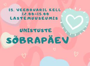 15.02 LASTEMUUSEUMIS UNISTUSTE SÕBRAPÄEV!